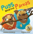 Pugs Wearing Parkas Cover Image