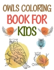 Owls Coloring Book For Kids: Coloring Book For Adults Cover Image