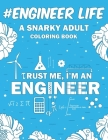 Engineer Life: A Snarky, Humorous & Relatable Adult Coloring Book Cover Image