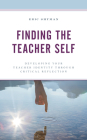 Finding the Teacher Self: Developing Your Teacher Identity through Critical Reflection Cover Image