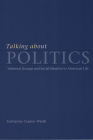 Talking about Politics: Informal Groups and Social Identity in American Life (Studies in Communication, Media, and Public Opinion) Cover Image