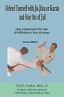 Defend Yourself with Ju-Jitsu or Karate and Stay Out of Jail: Using Criminal and Civil Laws of Self Defense to Your Advantage Cover Image