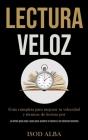 Lectura Veloz: Guía completa para mejorar tu velocidad y técnicas de lectura por (La última guía paso a paso para acelerar la lectura Cover Image