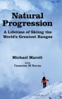 Natural Progression: A Lifetime of Skiing the World's Greatest Ranges Cover Image
