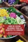 Libro de cocina saludable para la diabetes y el corazón: Más de 50 recetas saludables y sin complicaciones para prevenir la diabetes y reducir el cole Cover Image