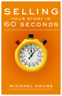 Selling Your Story in 60 Seconds: The Guaranteed Way to Get Your Screenplay or Novel Read Cover Image