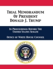 Trial Memorandum Of President Donald J. Trump: In Proceedings Before The United States Senate Cover Image