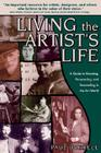 Living the Artist's Life: A Guide to Growing, Persevering, and Succeeding in the Art World Cover Image