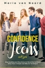 Confidence for Teens: Stop Doubting and Stop Stress by Becoming Confident Using These 3 Simple and Effective Techniques Cover Image