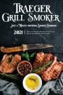 Traeger Grill & Smoker Cookbook 2021: Master your wood pellet and smoker grill with tips and tricks and enjoy 300 delicious bbq recipes for everyone Cover Image