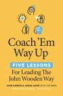 Coach 'em Way Up: 5 Lessons for Leading the John Wooden Way Cover Image