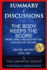 Summary and Discussions of The Body Keeps The Score: Brain, Mind, and Body in the Healing of Trauma By Bessel van der Kolk, M.D. Cover Image