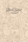 Blood Sugar Tracker: Daily Record Book for tracking Sugar blood and glucose Level every day Total 53 Weeks / Before & After Breakfast, Lunc Cover Image