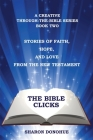 The Bible Clicks, A Creative Through-the-Bible Series, Book Two: Stories of Faith, Hope, and Love from the New Testament Cover Image