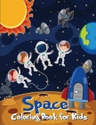 Space Coloring Book for Kids: Fantastic Outer Space Coloring Designs with Planets, Astronauts, Space Ships and Rockets for Kids to Color Cover Image
