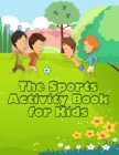 The Sports Activity Book for Kids: Excellent Color and Activity Sports Book for all Kids - A Creative Sports Workbook with Illustrated Kids Book Cover Image
