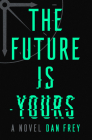 The Future Is Yours: A Novel Cover Image