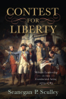 The Contest for Liberty: Military Leadership in the Continental Army, 1775–1783 Cover Image