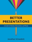 Better Presentations: A Guide for Scholars, Researchers, and Wonks Cover Image