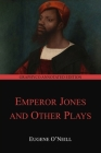 The Emperor Jones and Other Plays (Graphyco Annotated Edition) Cover Image