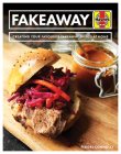 Fakeaway Manual: Creating your favourite takeaway dishes at home Cover Image