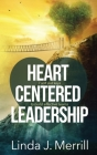Heart Centered Leadership: 7 soft skill keys to build effective teams Cover Image