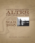 Circumstances Alter Photographs: Captain James Peters' Reports from the War of 1885 Cover Image