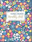 Monthly Bill Planner and Organizer: Colorful Floral Monthly Budget Planner Budgeting Workbook Daily Weekly & Monthly Calendar Expense Tracker Organize Cover Image