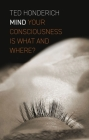 Mind: Your Consciousness Is What and Where? Cover Image