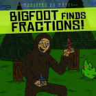Bigfoot Finds Fractions! Cover Image