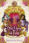 Ever After High: Once Upon a Time: A Story Collection Cover Image