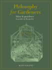 Philosophy for Gardeners: Ideas & paradoxes to ponder in the garden Cover Image