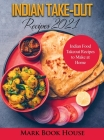 Indian Take-Out Recipes 2021: Indian Food Takeout Recipes to Make at Home Cover Image