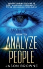 How to Analyze People: Understanding the Art of Body Language, Personality Types, and Human Psychology Cover Image