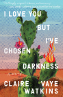 I Love You but I've Chosen Darkness: A Novel Cover Image