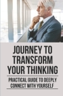 Journey To Transform Your Thinking: Practical Guide To Deeply Connect With Yourself: The Method Of Self-Inquiry Cover Image