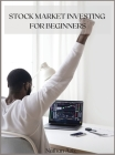 Stock Market Investing for Beginners: The Ultimate Guide to Creating Passive Income for a Living. Cover Image