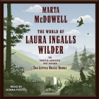 The World of Laura Ingalls Wilder Lib/E: The Frontier Landscapes That Inspired the Little House Books Cover Image