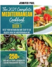 The 2021 Complete Mediterranean Cookbook - Book 1: Reset your metabolism and start to eat healthy with the Mediterranean Diet - 250+ quick and easy re Cover Image