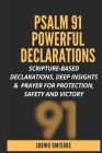 Psalm 91 Powerful Declarations: Scripture-based Declarations, Deep Insights & Prayer for Protection, Safety and Victory Cover Image