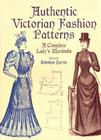 Authentic Victorian Fashion Patterns: A Complete Lady's Wardrobe (Dover Fashion and Costumes) Cover Image