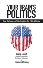 Your Brain's Politics: How the Science of Mind Explains the Political Divide Cover Image