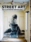 Street Art: An Illustrated Anthology Cover Image