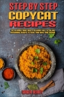 Step-By-Step Copycat Recipes: The Ultimate Guide With A Delicious Easy-To-Follow Restaurant Recipes To Enjoy Food With Your Friends Cover Image