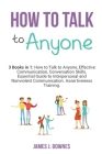 How to Talk to Anyone: 3 Books in 1 - How to Talk to Anyone, Effective Communication, Conversation Skills. Essential Guide to Interpersonal a Cover Image