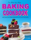 The Step-by-Step Baking Cookbook: Quick, Savory and Creative Recipes that You'll Love to Cook and Eat Cover Image