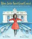 When Jackie Saved Grand Central: The True Story of Jacqueline Kennedy's Fight for an American Icon Cover Image