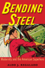 Bending Steel: Modernity and the American Superhero Cover Image