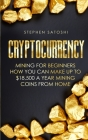 Cryptocurrency: Mining for Beginners - How You Can Make Up To $18,500 a Year Mining Coins From Home Cover Image