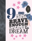 9 And Brave Enough To Dream: Cheerleading Gift For Girls Age 9 Years Old - Cheerleader Art Sketchbook Sketchpad Activity Book For Kids To Draw And Cover Image